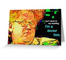 SAY ANYTHING DOCTOR TOO Dr. Steve Brule Design by SmashBam Greeting Card
