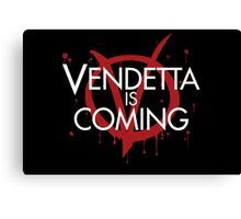 Vendetta is Coming Canvas Print