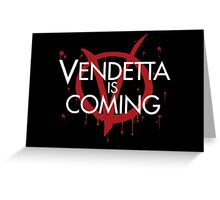 Vendetta is Coming Greeting Card
