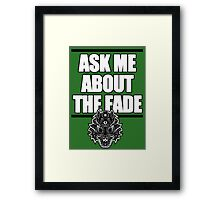 Ask Me About The Fade Framed Print