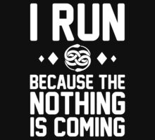 I Run Because the Nothing is Coming by J B