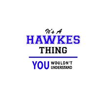 It's a HAWKES thing, you wouldn't understand !! by thenamer