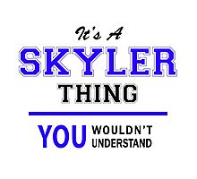 It's a SKYLER thing, you wouldn't understand !! Photographic Print