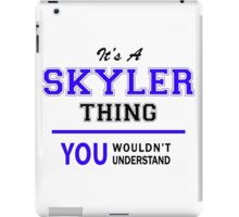It's a SKYLER thing, you wouldn't understand !! iPad Case/Skin
