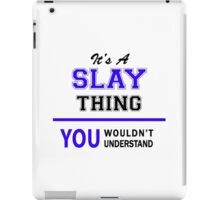 It's a SLAY thing, you wouldn't understand !! iPad Case/Skin