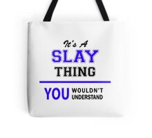 It's a SLAY thing, you wouldn't understand !! Tote Bag