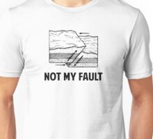 Not My Fault Unisex T-Shirt