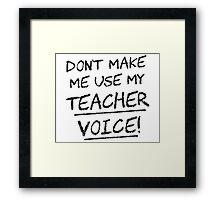 Don't Make Me Use My Teacher Voice Framed Print