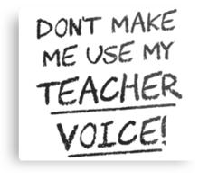 Don't Make Me Use My Teacher Voice Metal Print