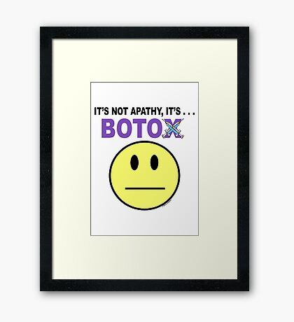 It's not apathy, it's Botox! (for light colors) Framed Print