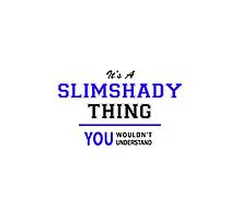 It's a SLIMSHADY thing, you wouldn't understand !! by allnames