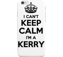 I cant keep calm Im a KERRY iPhone Case/Skin