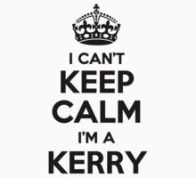 I cant keep calm Im a KERRY by icant