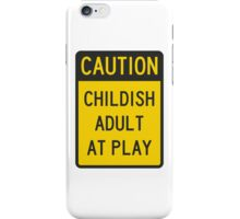 Caution Childish Adult at Play iPhone Case/Skin
