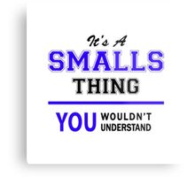 It's a SMALLS thing, you wouldn't understand !! Metal Print