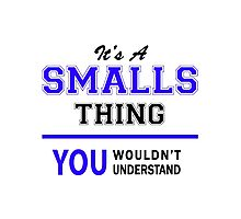 It's a SMALLS thing, you wouldn't understand !! Photographic Print