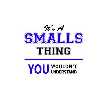 It's a SMALLS thing, you wouldn't understand !! by allnames
