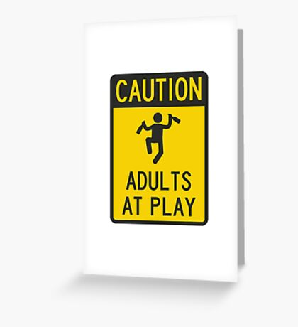 Caution Adults at Play Greeting Card