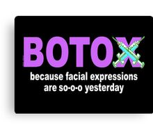 BOTOX - Because facial expressions are so-o-o yesterday! (for dark colors) Canvas Print