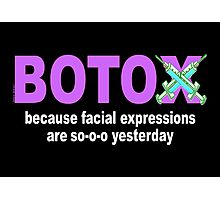 BOTOX - Because facial expressions are so-o-o yesterday! (for dark colors) Photographic Print