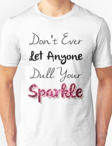 Dull Your Sparkle Unisex T-Shirt