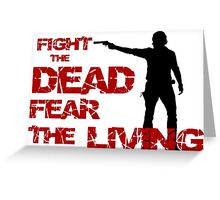 """The Walking Dead - """"Fight the dead, fear the living"""" Greeting Card"""