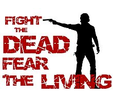 """The Walking Dead - """"Fight the dead, fear the living"""" Photographic Print"""