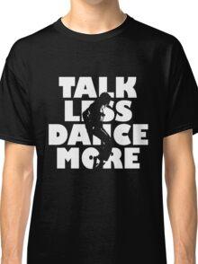 Dance More Classic T-Shirt