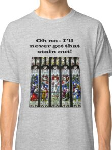 Oh no - I'll never get that stain out! (Black print) Classic T-Shirt