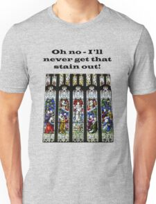 Oh no - I'll never get that stain out! (Black print) Unisex T-Shirt