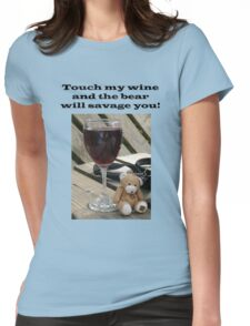 Touch my wine and the bear will savage you! Womens Fitted T-Shirt