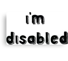 I'm Disabled - Requested Design Canvas Print