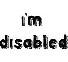 I'm Disabled - Requested Design Photographic Print
