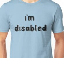 I'm Disabled - Requested Design Unisex T-Shirt