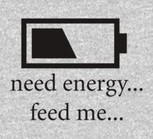Need Energy...Please Feed... by Ryan Houston
