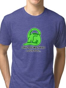 Dinosaurs need love too... Tri-blend T-Shirt