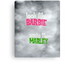 Look like Barbie, Smoke like Marley  Canvas Print