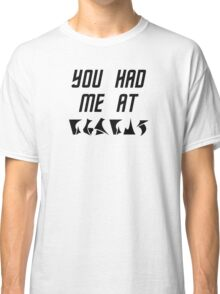 You Had Me at nuqneH Alien Hello Classic T-Shirt