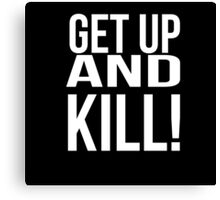Get up and kill. Canvas Print