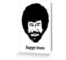 Bob Ross - happy trees Greeting Card