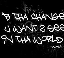 be the change - ghandi by SherryAnn