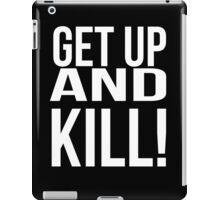 Get up and kill. iPad Case/Skin