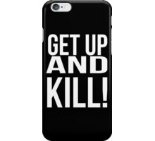 Get up and kill. iPhone Case/Skin