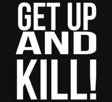 Get up and kill. T-Shirt