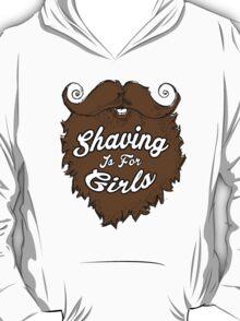 Shaving Is For Girls T-Shirt