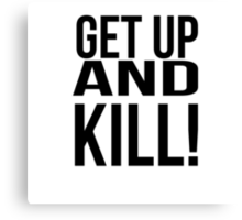 Get up and Kill!  Canvas Print