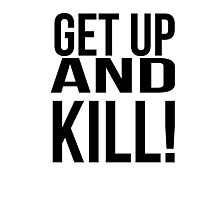 Get up and Kill!  Photographic Print