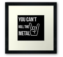 You can't kill the metal. Framed Print