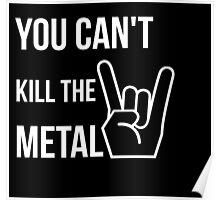 You can't kill the metal. Poster