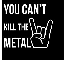 You can't kill the metal. Photographic Print